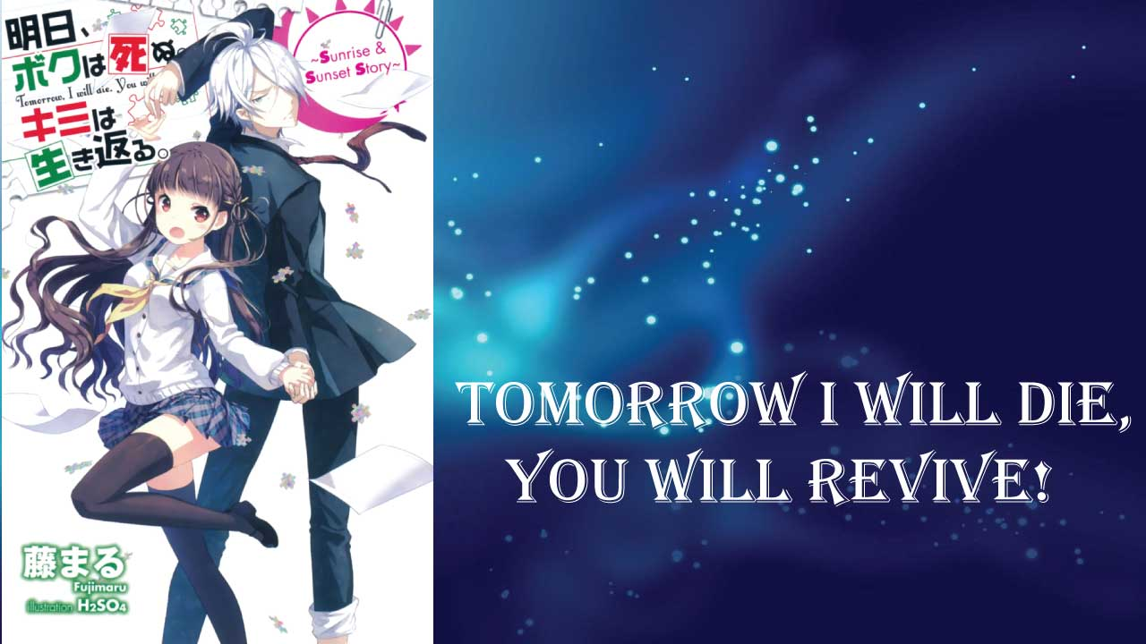 Tomorrow I Will Die, You Will Revive- best short light novels