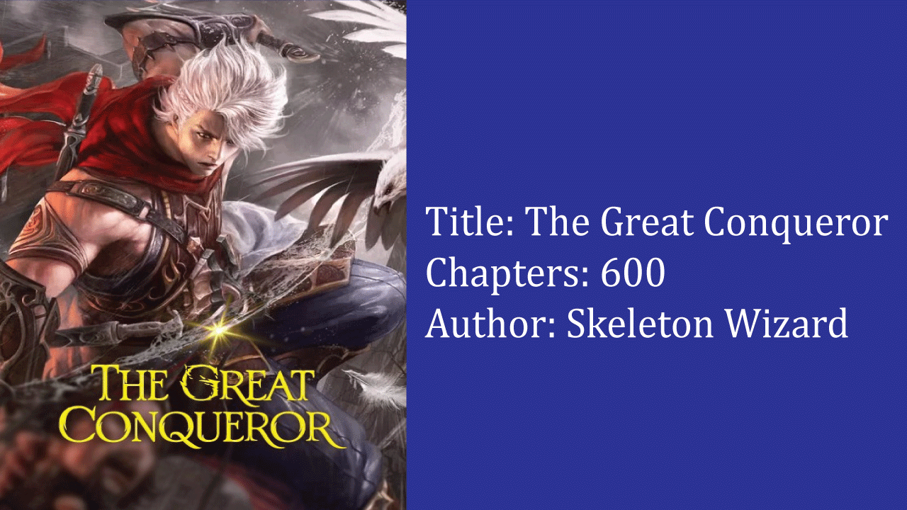 The Great Conqueror- best cultivation novels